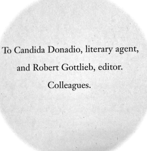 To Candida Donadio, literary agent, and Robert Gottlieb, editor.