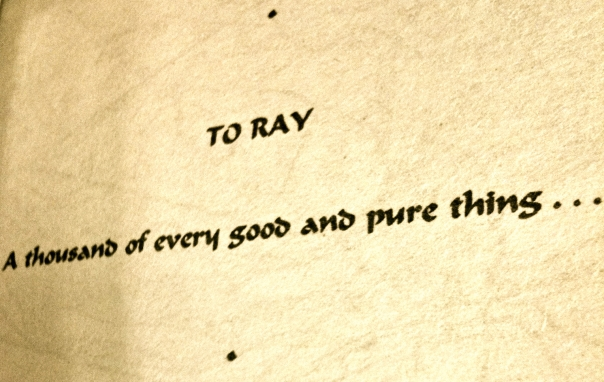 Dedicated to Ray. A thousand of every good and pure thing.