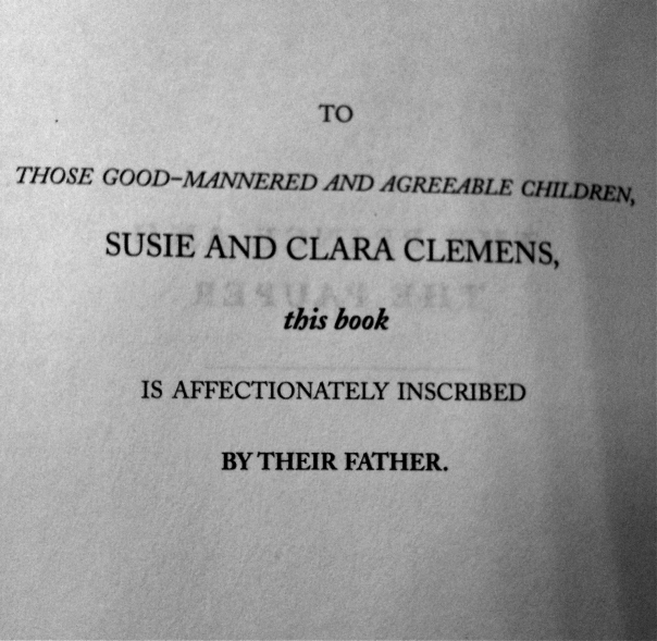 To those good-mannered and agreeable children, Susie and Clara Clemens, this book is affectionately inscribed by their father.