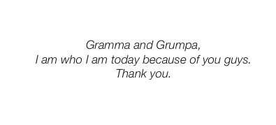 Gramma and Grumpa, I am who I am today because of you guys. Thank you. Dan Zarella Social Media Marketing Book