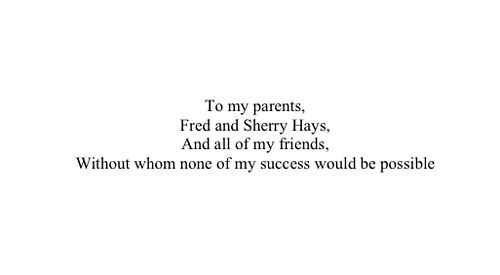To my parents, Fred and Sherry Hays, And all of my friends, Without whom none of my success would be possible.